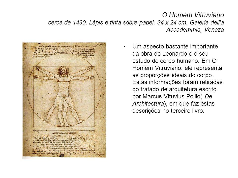 O Homem Vitruviano cerca de 1490. Lápis e tinta sobre papel. 34 x 24 cm. Galeria dell'a Accademmia, Veneza