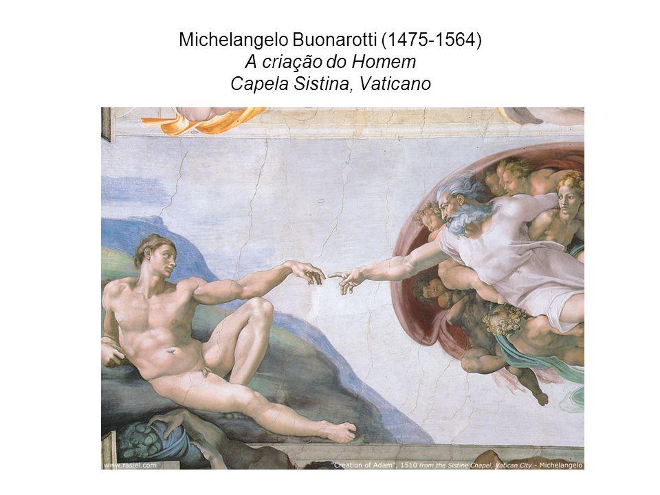 Michelangelo Buonarotti (1475-1564) A criação do Homem Capela Sistina, Vaticano