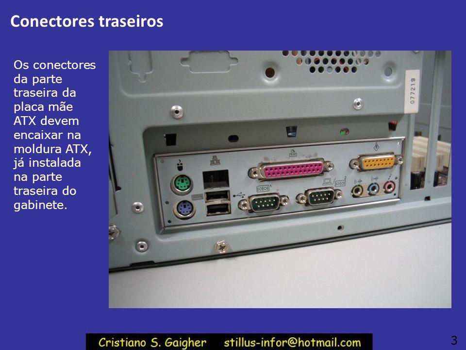 Conectores traseiros Os conectores da parte traseira da placa mãe ATX devem encaixar na moldura ATX, já instalada na parte traseira do gabinete.