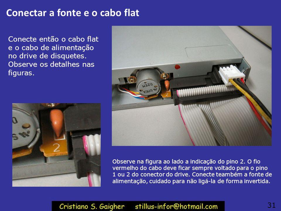 Conectar a fonte e o cabo flat