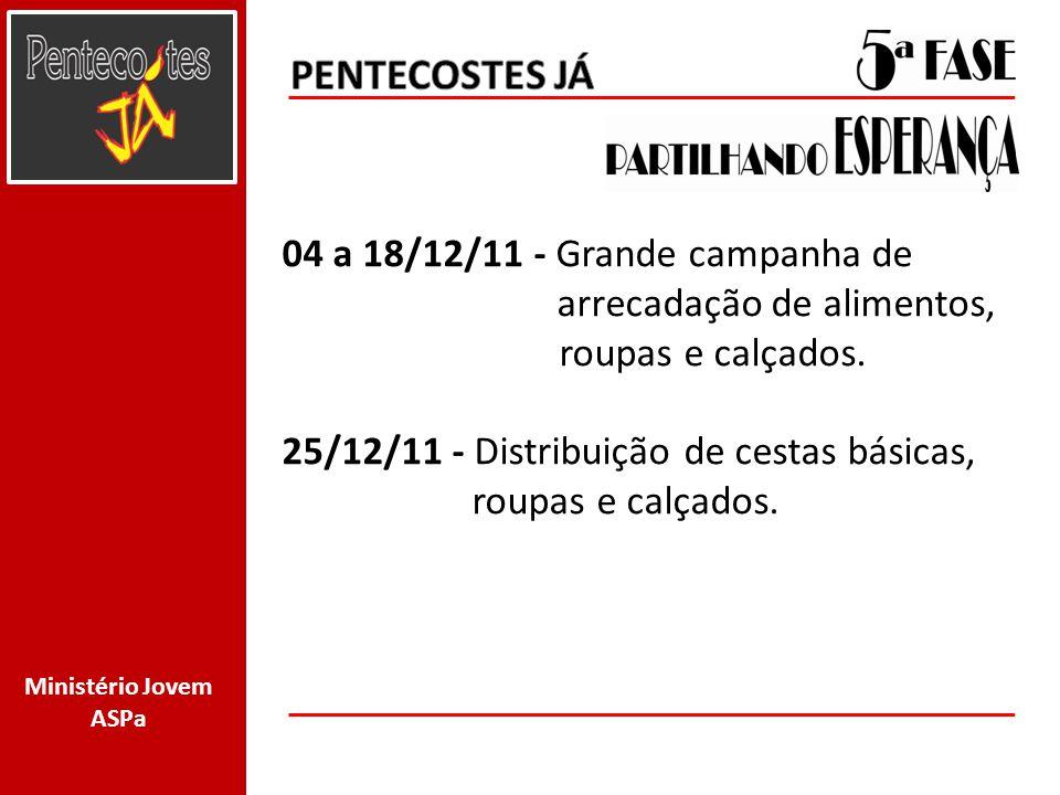 PENTECOSTES JÁ 04 a 18/12/11 - Grande campanha de arrecadação de alimentos, roupas e calçados.