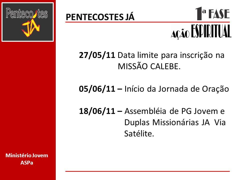 PENTECOSTES JÁ 27/05/11 Data limite para inscrição na MISSÃO CALEBE.