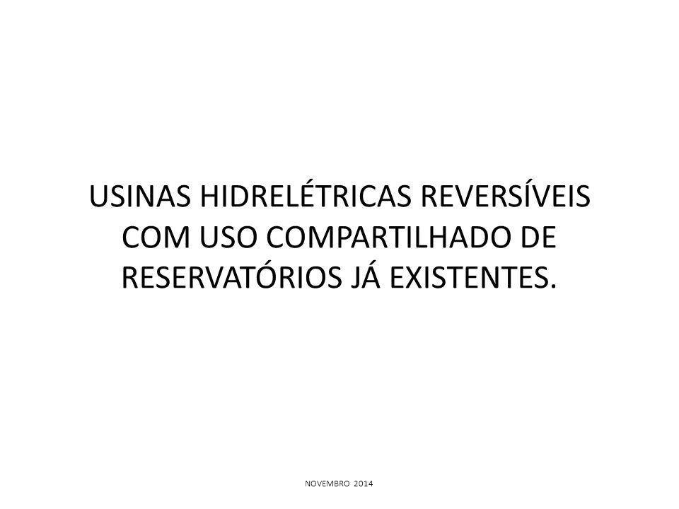 USINAS HIDRELÉTRICAS REVERSÍVEIS COM USO COMPARTILHADO DE RESERVATÓRIOS JÁ EXISTENTES. NOVEMBRO 2014
