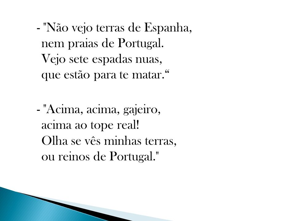 - Não vejo terras de Espanha, nem praias de Portugal