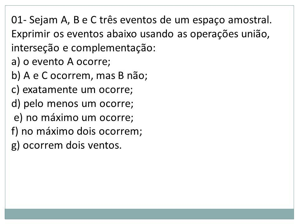 01- Sejam A, B e C três eventos de um espaço amostral