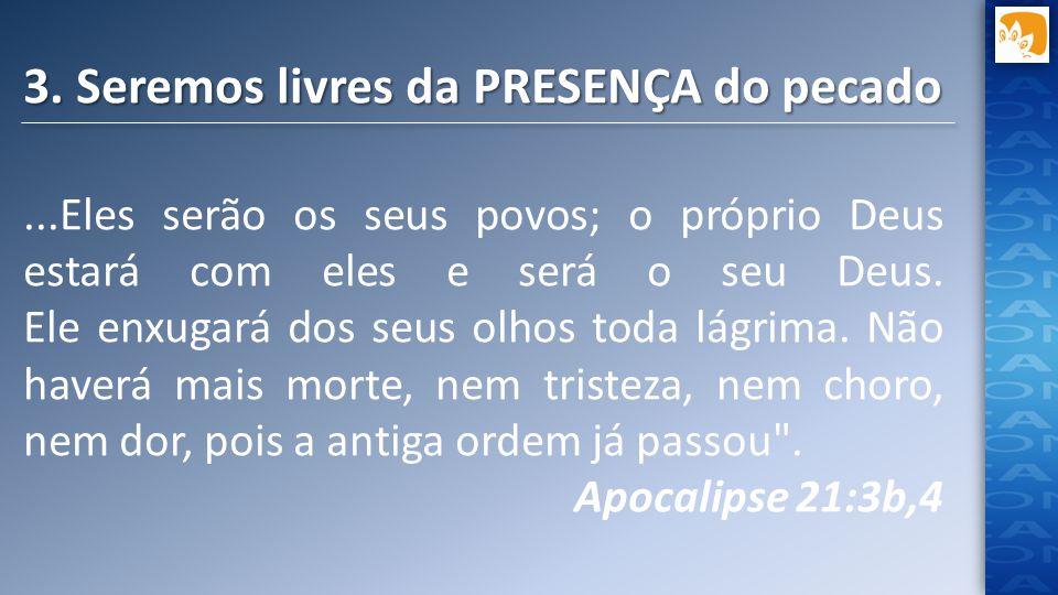 3. Seremos livres da PRESENÇA do pecado