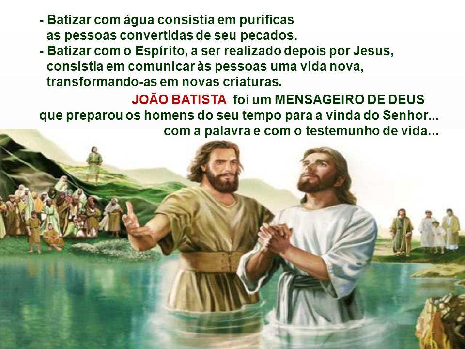- Batizar com água consistia em purificas