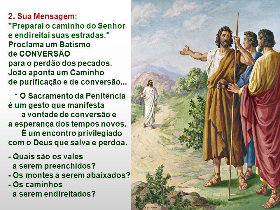 2. Sua Mensagem: Preparai o caminho do Senhor e endireitai suas estradas. Proclama um Batismo. de CONVERSÃO.