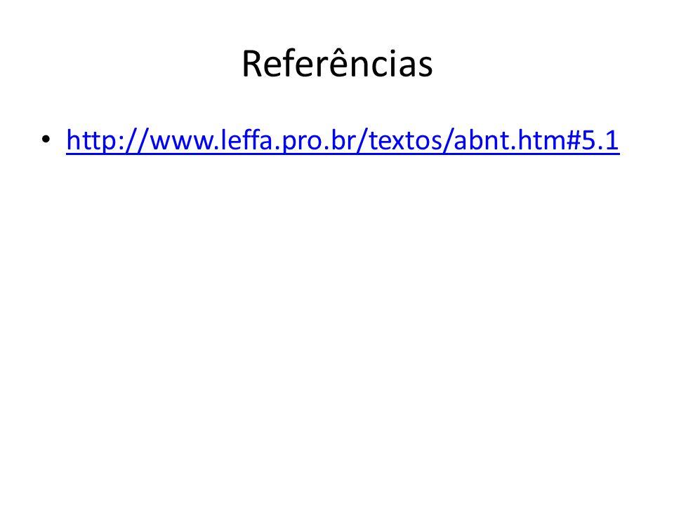 Referências http://www.leffa.pro.br/textos/abnt.htm#5.1