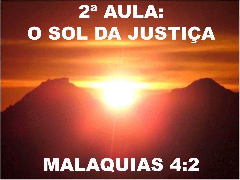 2ª AULA: O SOL DA JUSTIÇA MALAQUIAS 4:2