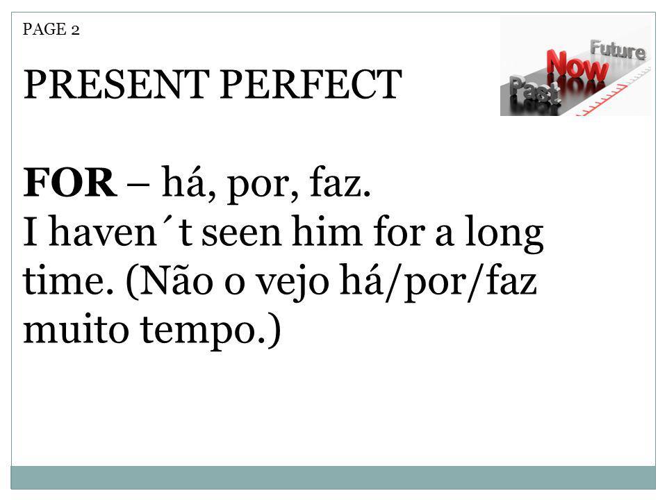 PRESENT PERFECT FOR – há, por, faz.