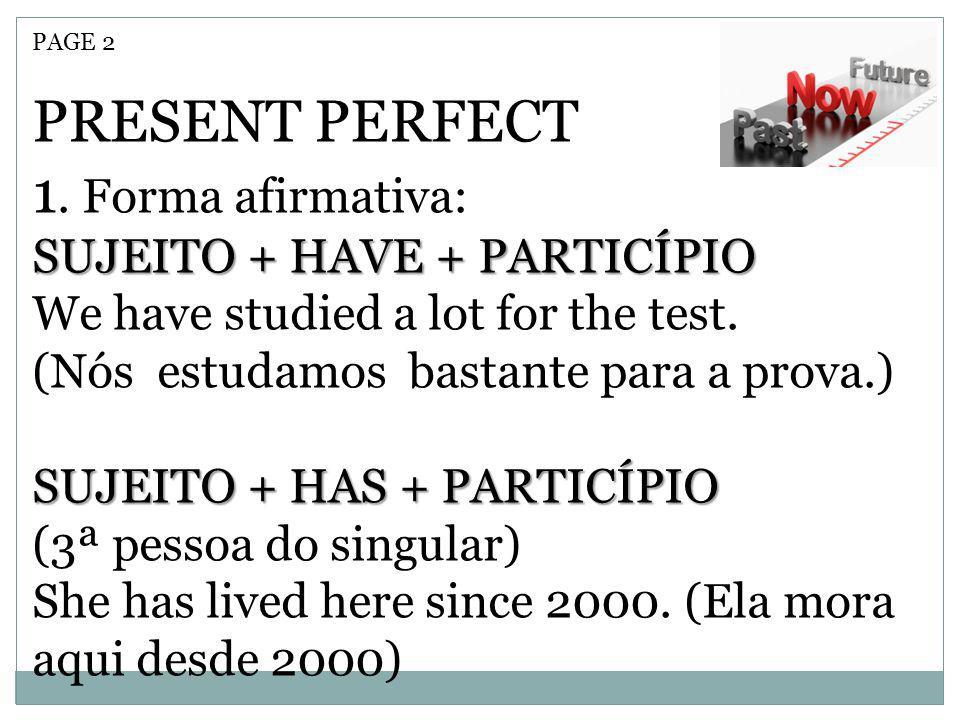 PRESENT PERFECT 1. Forma afirmativa: SUJEITO + HAVE + PARTICÍPIO