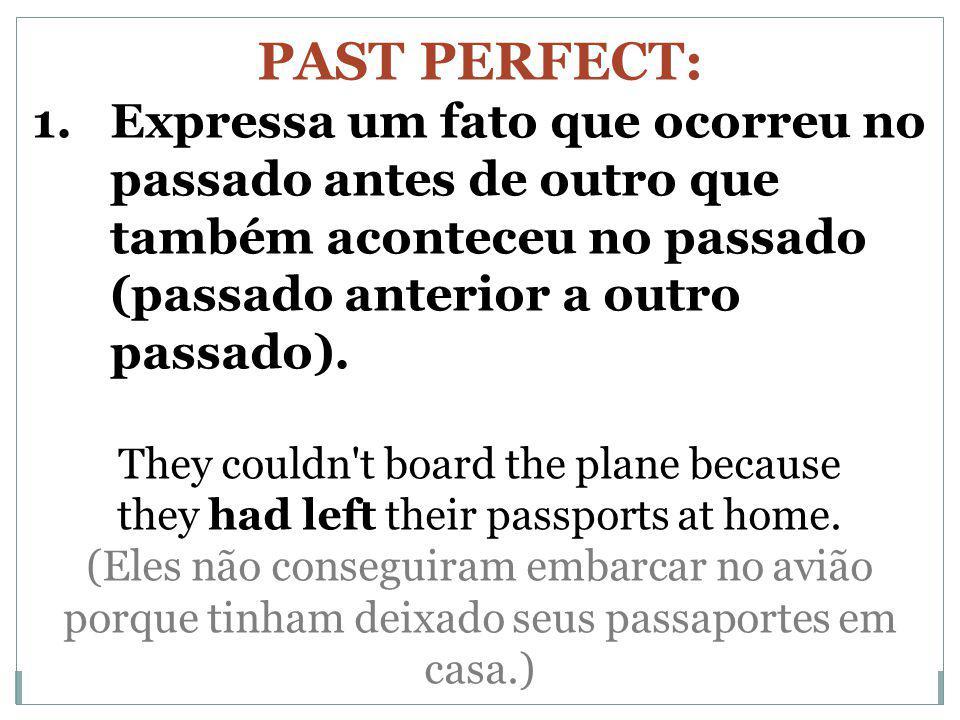 PAST PERFECT: Expressa um fato que ocorreu no passado antes de outro que também aconteceu no passado (passado anterior a outro passado).