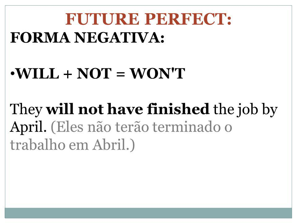FUTURE PERFECT: FORMA NEGATIVA: WILL + NOT = WON T