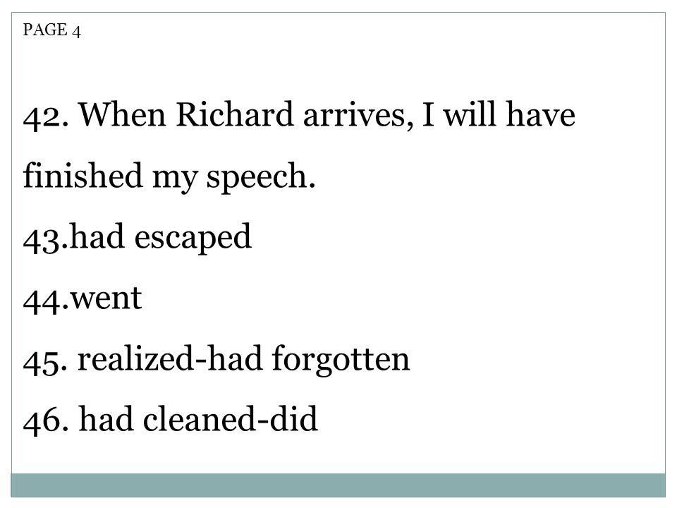 42. When Richard arrives, I will have finished my speech.