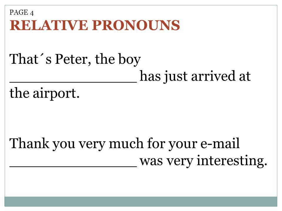 That´s Peter, the boy ______________ has just arrived at the airport.