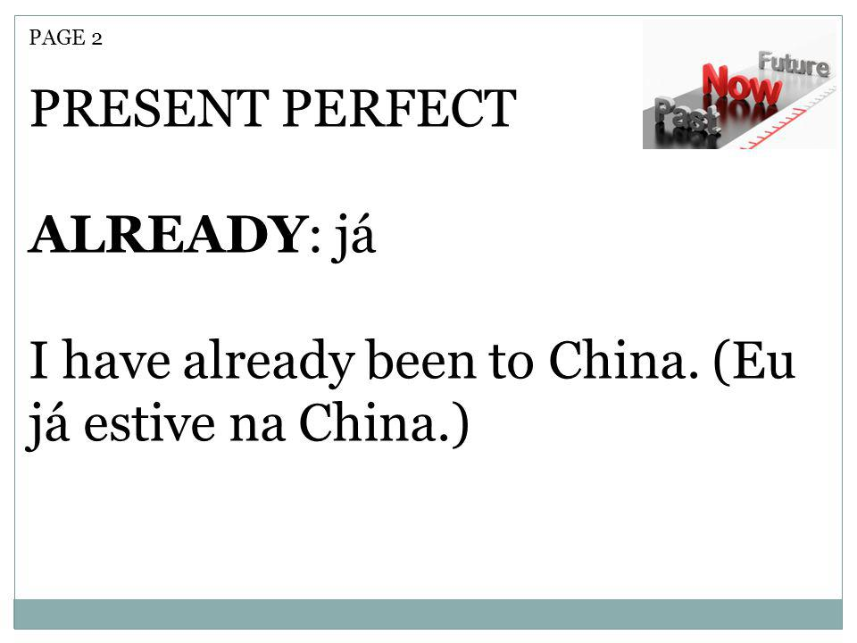 I have already been to China. (Eu já estive na China.)