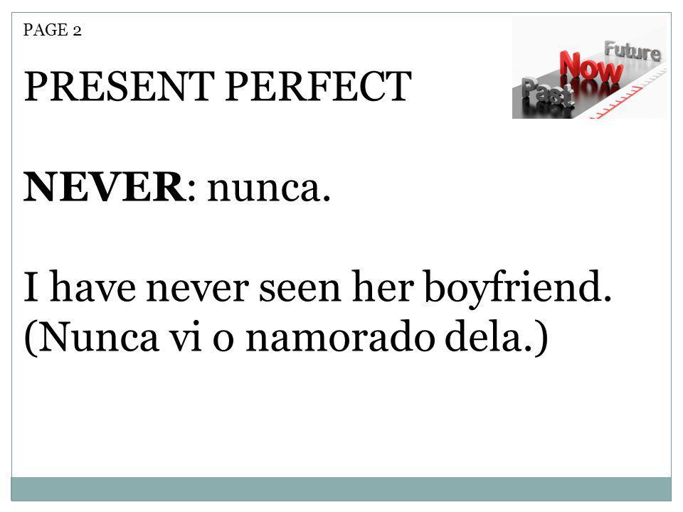 I have never seen her boyfriend. (Nunca vi o namorado dela.)