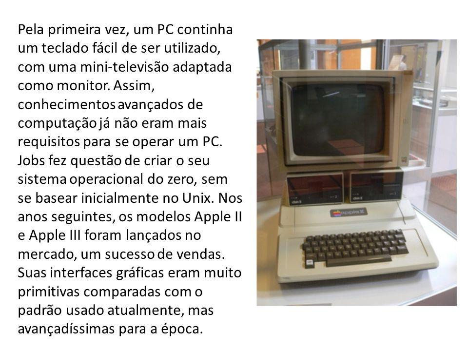 Pela primeira vez, um PC continha um teclado fácil de ser utilizado, com uma mini-televisão adaptada como monitor.