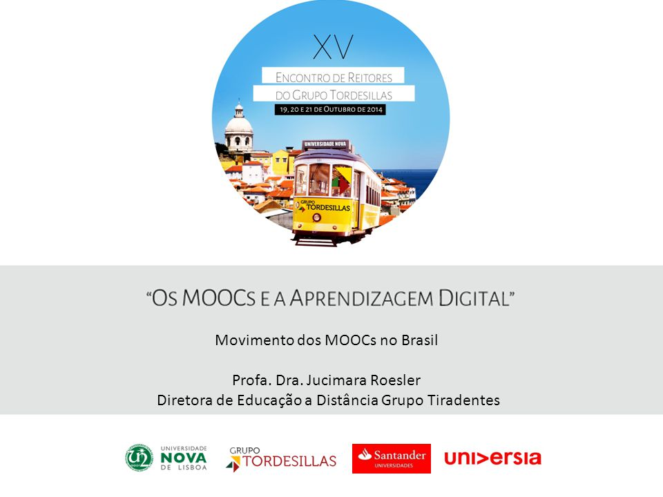 Movimento dos MOOCs no Brasil Profa. Dra. Jucimara Roesler