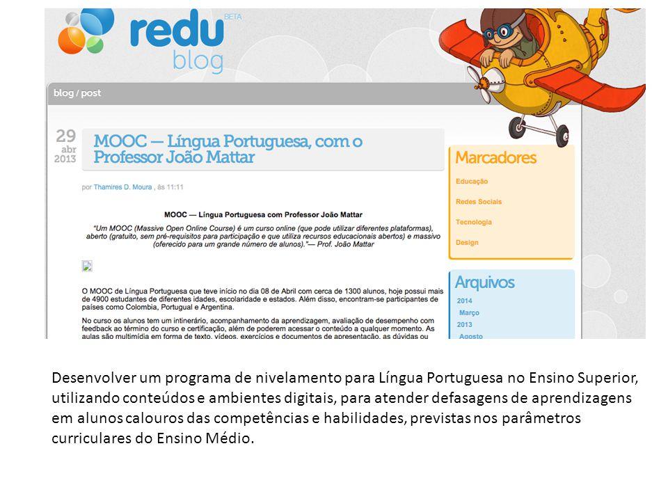 Desenvolver um programa de nivelamento para Língua Portuguesa no Ensino Superior, utilizando conteúdos e ambientes digitais, para atender defasagens de aprendizagens em alunos calouros das competências e habilidades, previstas nos parâmetros curriculares do Ensino Médio.