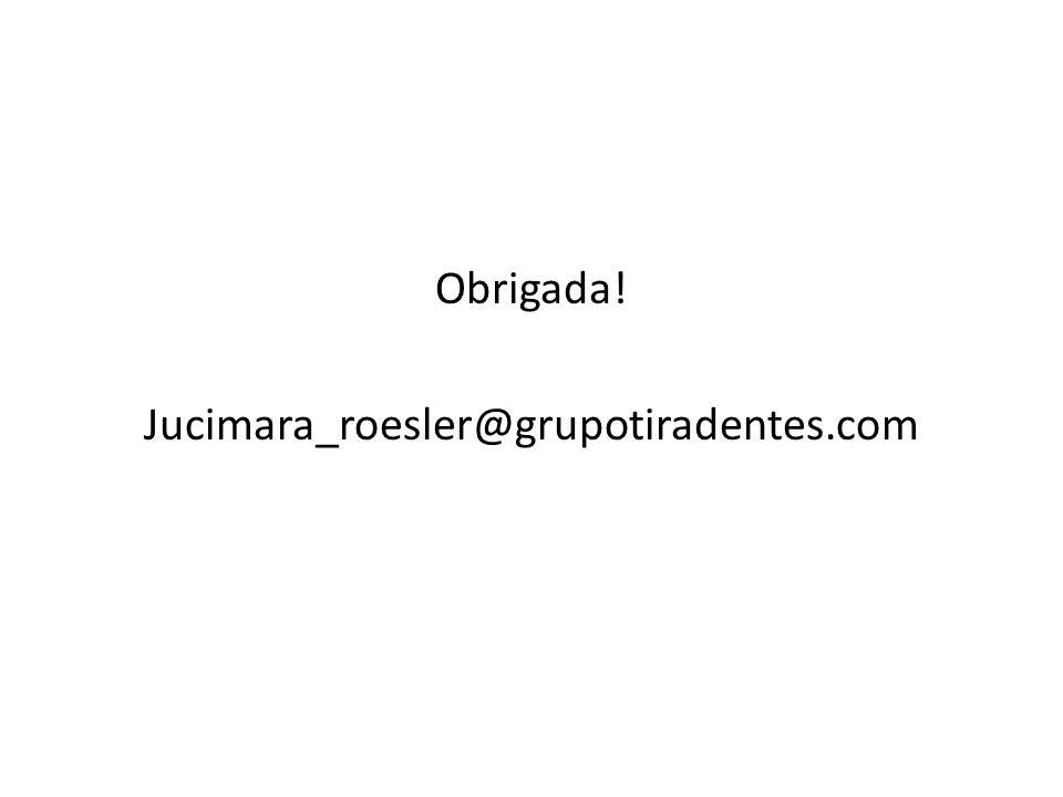 Obrigada! Jucimara_roesler@grupotiradentes.com