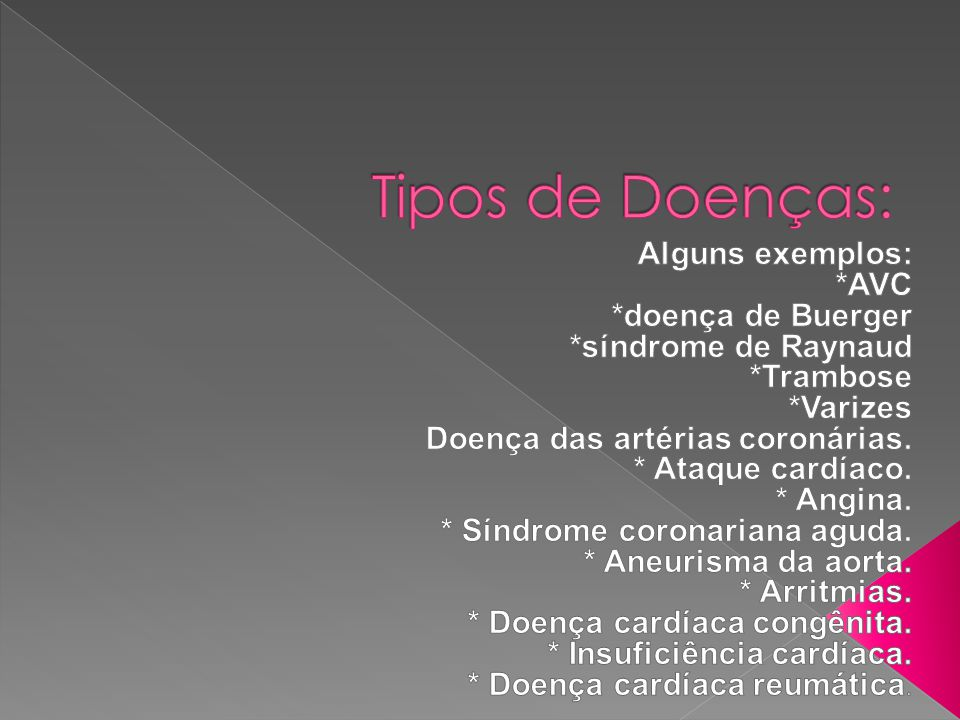 Tipos de Doenças: Alguns exemplos: *AVC *doença de Buerger
