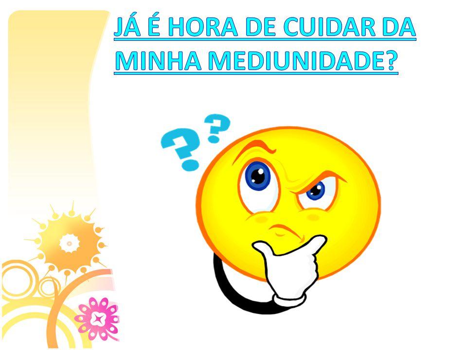 JÁ É HORA DE CUIDAR DA MINHA MEDIUNIDADE