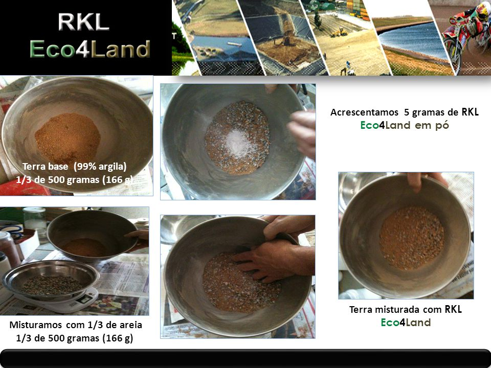 Acrescentamos 5 gramas de RKL Eco4Land em pó