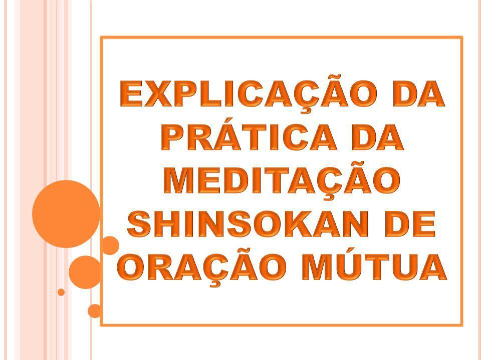 EXPLICAÇÃO DA PRÁTICA DA MEDITAÇÃO SHINSOKAN DE ORAÇÃO MÚTUA