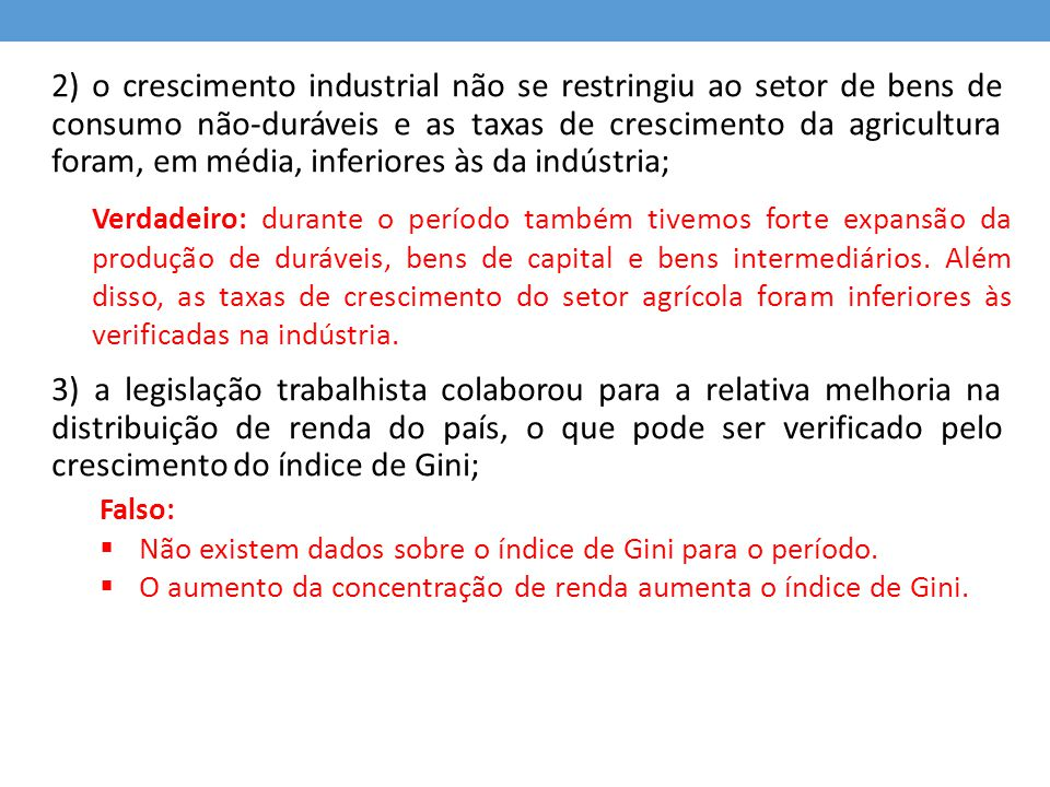 2) o crescimento industrial não se restringiu ao setor de bens de consumo não-duráveis e as taxas de crescimento da agricultura foram, em média, inferiores às da indústria;