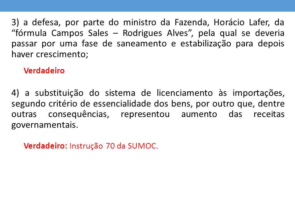 3) a defesa, por parte do ministro da Fazenda, Horácio Lafer, da fórmula Campos Sales – Rodrigues Alves , pela qual se deveria passar por uma fase de saneamento e estabilização para depois haver crescimento;