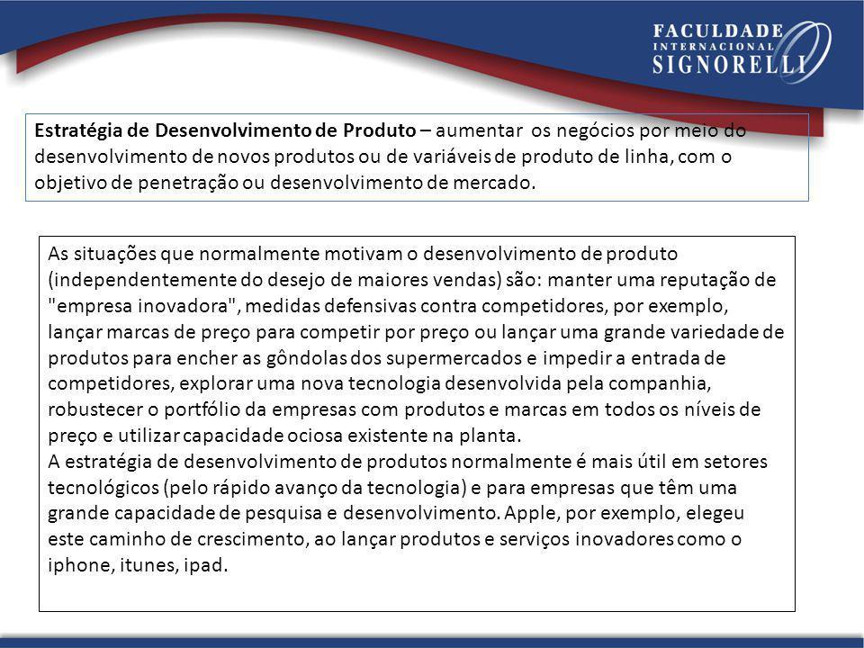 Estratégia de Desenvolvimento de Produto – aumentar os negócios por meio do desenvolvimento de novos produtos ou de variáveis de produto de linha, com o objetivo de penetração ou desenvolvimento de mercado.