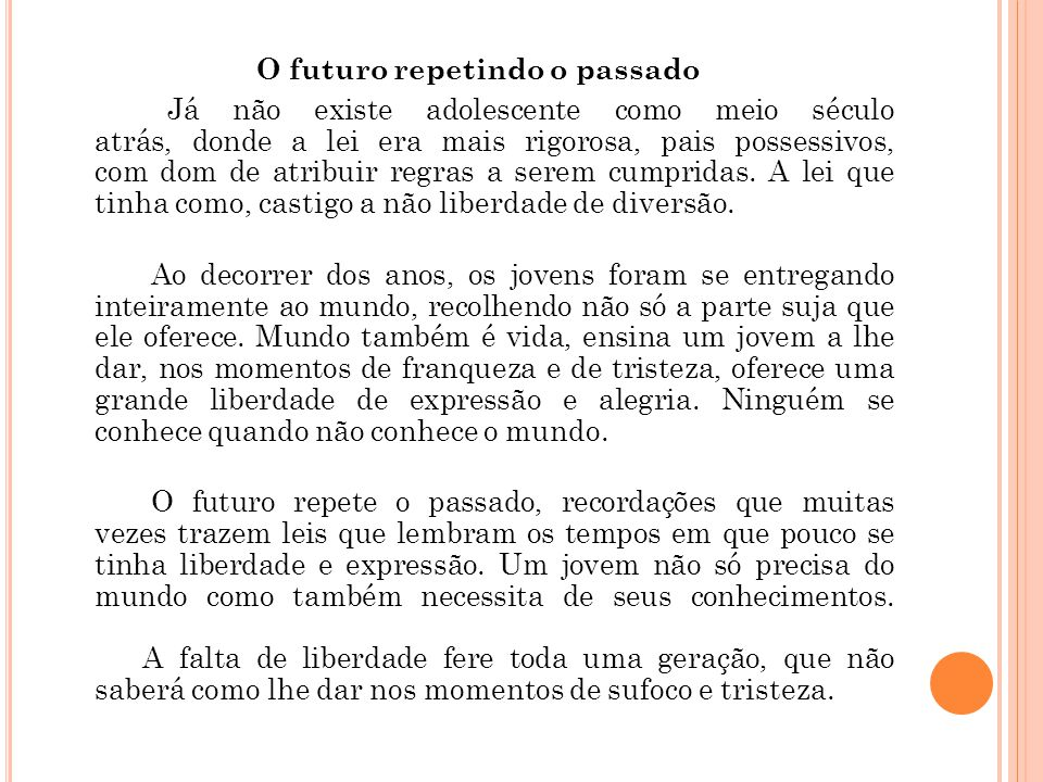 O futuro repetindo o passado Já não existe adolescente como meio século atrás, donde a lei era mais rigorosa, pais possessivos, com dom de atribuir regras a serem cumpridas.