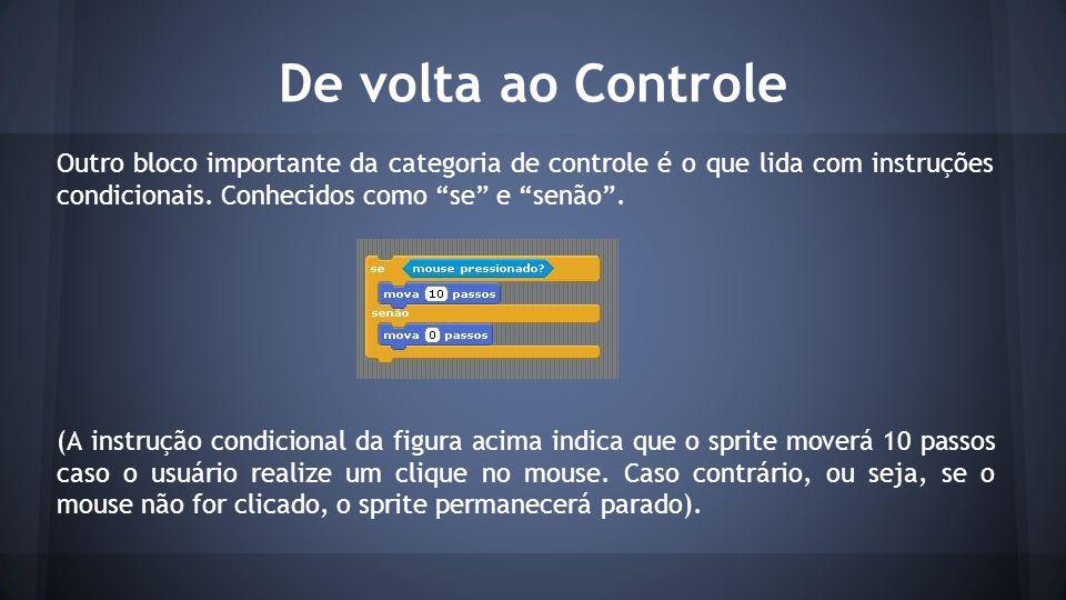De volta ao Controle Outro bloco importante da categoria de controle é o que lida com instruções condicionais. Conhecidos como se e senão .