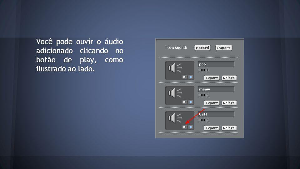 Você pode ouvir o áudio adicionado clicando no botão de play, como ilustrado ao lado.