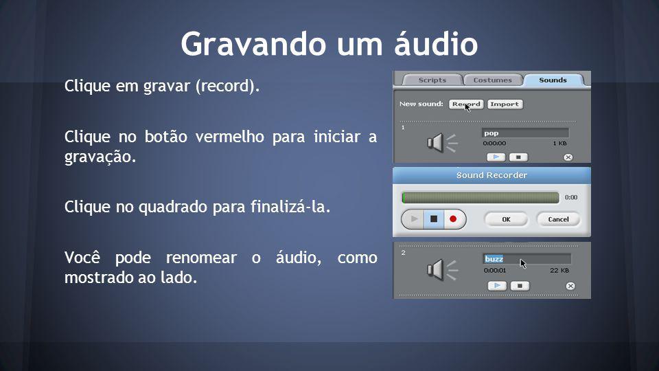 Gravando um áudio Clique em gravar (record).