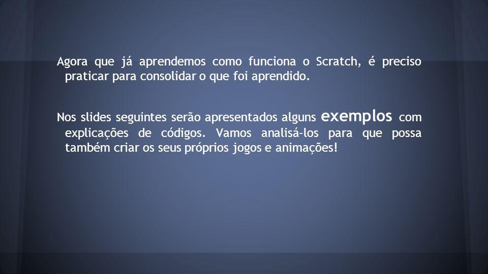 Agora que já aprendemos como funciona o Scratch, é preciso praticar para consolidar o que foi aprendido.