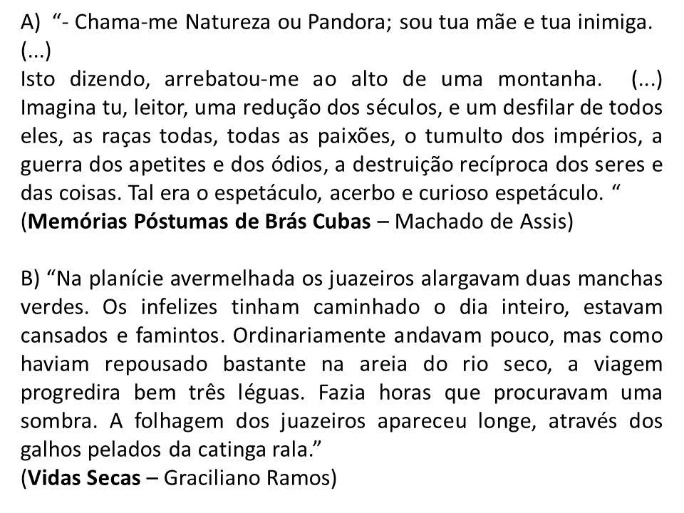 A) ‑ Chama‑me Natureza ou Pandora; sou tua mãe e tua inimiga.