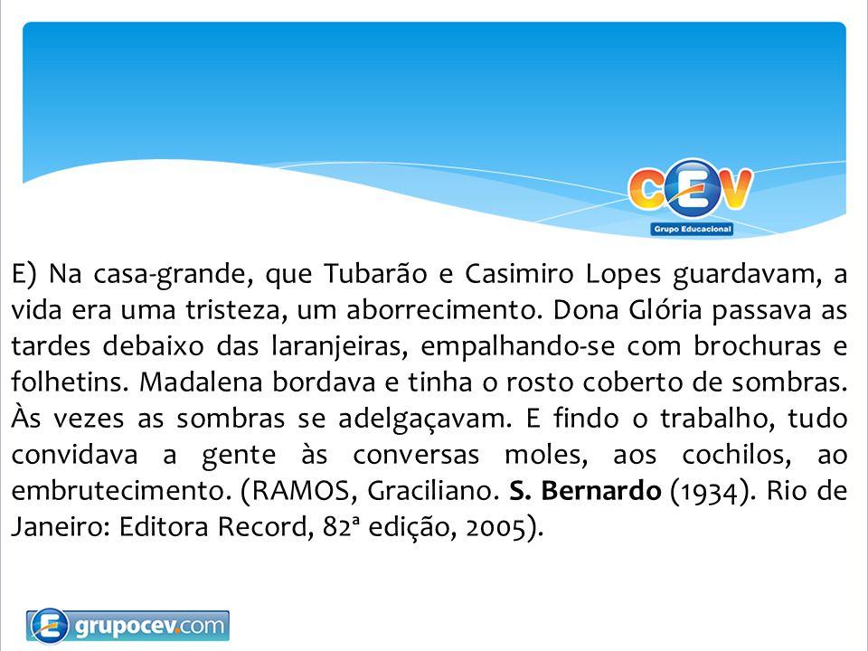 E) Na casa-grande, que Tubarão e Casimiro Lopes guardavam, a vida era uma tristeza, um aborrecimento.