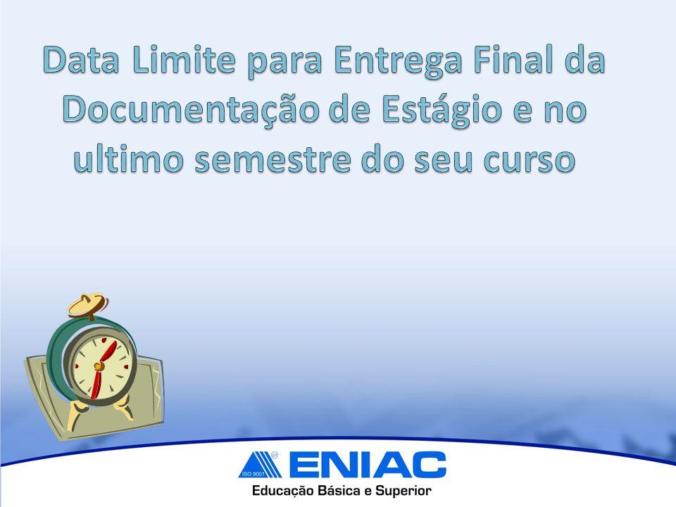 Data Limite para Entrega Final da Documentação de Estágio e no ultimo semestre do seu curso
