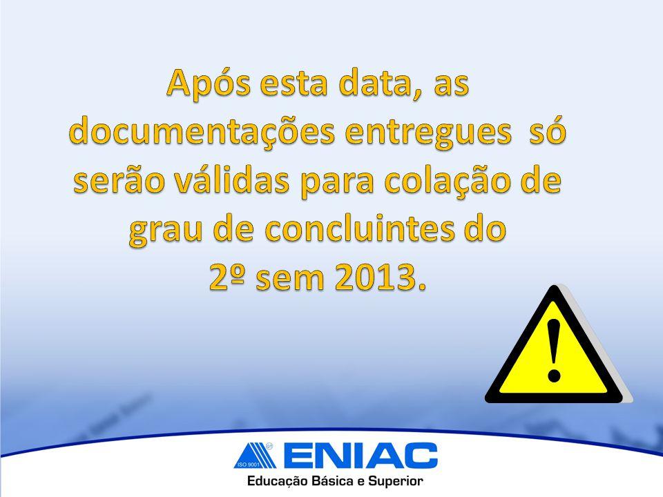 Após esta data, as documentações entregues só serão válidas para colação de grau de concluintes do 2º sem 2013.