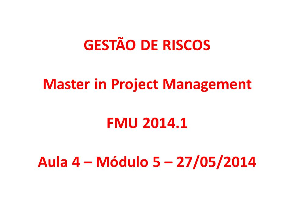 GESTÃO DE RISCOS Master in Project Management FMU 2014