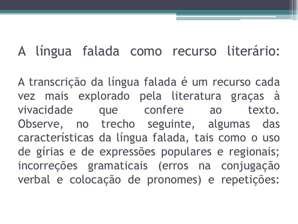 A língua falada como recurso literário: A transcrição da língua falada é um recurso cada vez mais explorado pela literatura graças à vivacidade que confere ao texto.