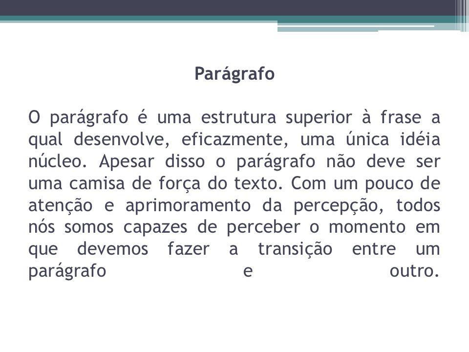 Parágrafo O parágrafo é uma estrutura superior à frase a qual desenvolve, eficazmente, uma única idéia núcleo.
