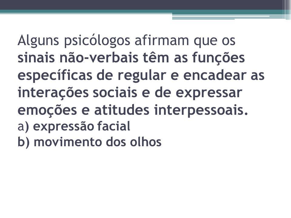 Alguns psicólogos afirmam que os sinais não-verbais têm as funções específicas de regular e encadear as interações sociais e de expressar emoções e atitudes interpessoais.