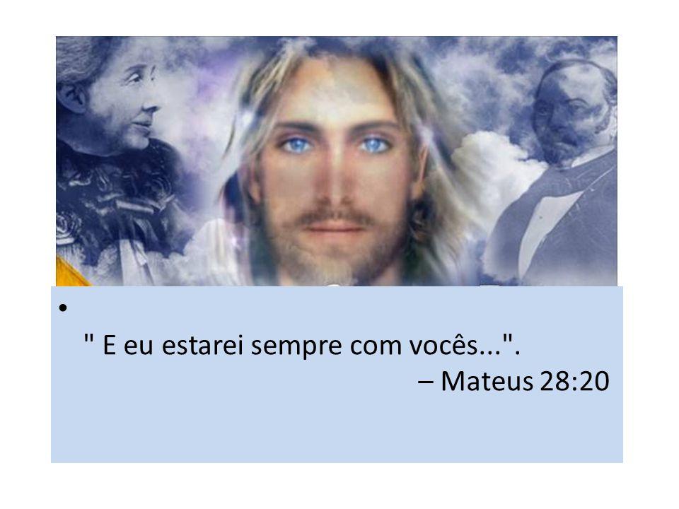 E eu estarei sempre com vocês... . – Mateus 28:20