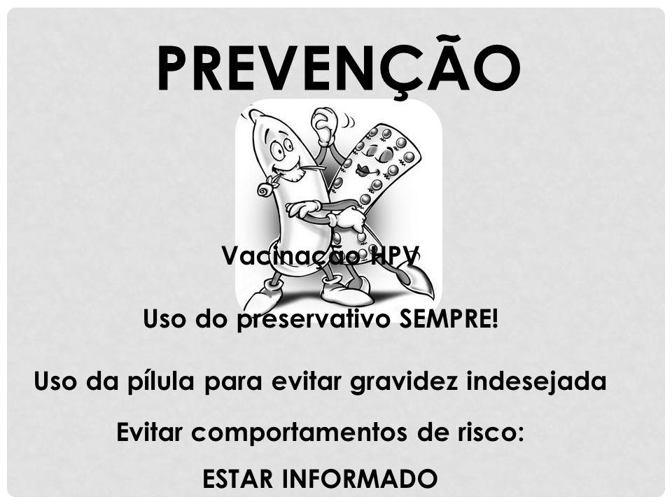 PREVENÇÃO Vacinação HPV Uso do preservativo SEMPRE!