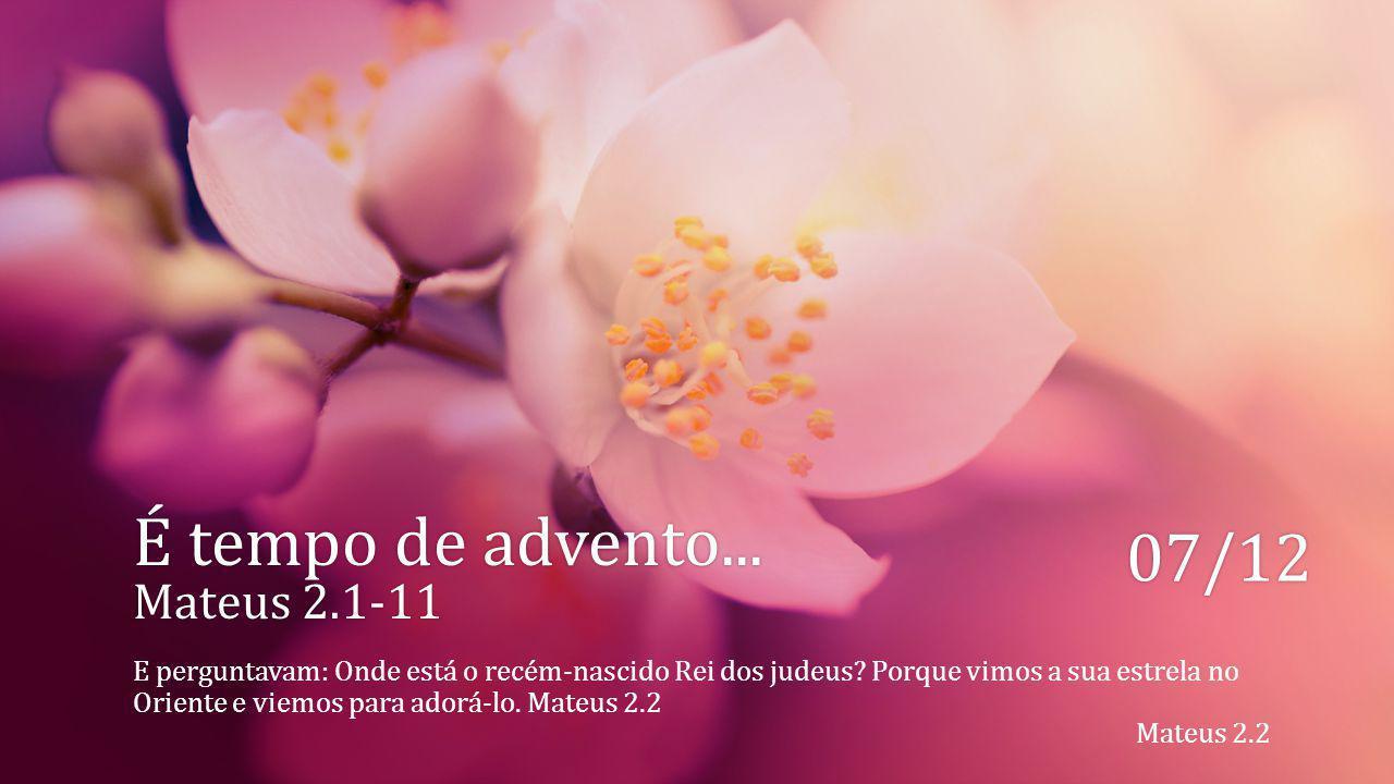 É tempo de advento... Mateus 2.1-11