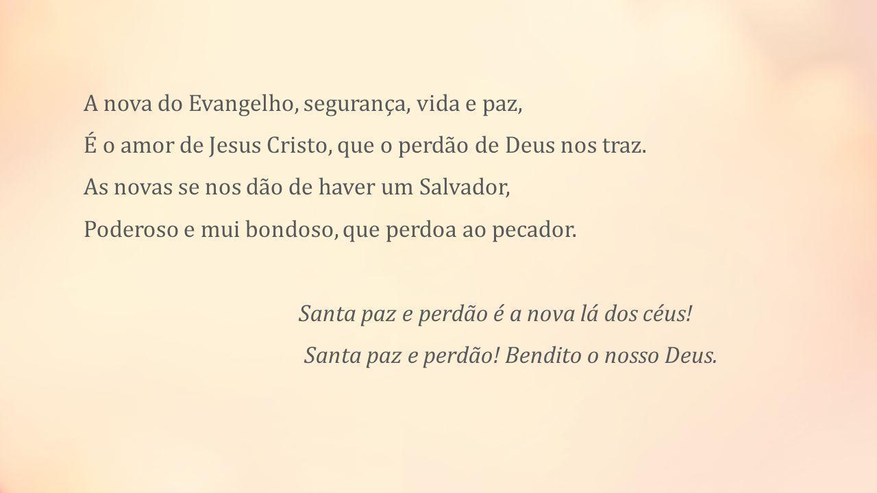 A nova do Evangelho, segurança, vida e paz, É o amor de Jesus Cristo, que o perdão de Deus nos traz.